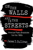 Sullivan, James D.: On the Walls and in the Streets: American Poetry Broadsides from the 1960s