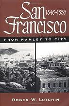 San Francisco, 1846-1856: From Hamlet to…