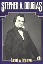 Stephen A. Douglas by Robert W. Johannsen