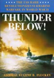 Fluckey, Eugene B.: Thunder Below!: The Uss Barb Revolutionizes Submarine Warfare in World War II
