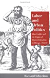 Schneirov, Richard: Labor and Urban Politics: Class Conflict and the Origins of Modern Liberalism in Chicago, 1864-97