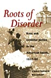 Waldrep, Christopher: Roots of Disorder: Race and Criminal Justice in the American South, 1817-80