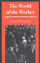 World of the Worker: Labor in Twentieth…