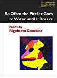 Gonzalez, Rigoberto: So Often the Pitcher Goes to Water Until It Breaks: Poems