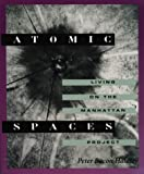 Hales, Peter Bacon: Atomic Spaces: Living on the Manhattan Project