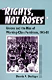Deslippe, Dennis A.: Rights, Not Roses: Unions and the Rise of Working-Class Feminism, 1945-80