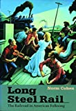 Cohen, David: Long Steel Rail: The Railroad in American Folksong