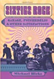 Hicks, Michael: Sixties Rock: Garage, Psychedelic, and Other Satisfactions