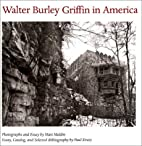 Walter Burley Griffin in America by Mati…
