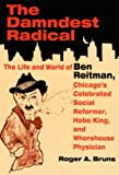 Bruns, Roger: The Damndest Radical: The Life and World of Ben Reitman, Chicago's Celebrated Social Reformer, Hobo King, and Whorehouse Physician