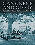 Freemon, Frank R.: Gangrene and Glory: Medical Care During the American Civil War