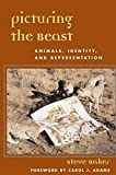 Baker, Steve: Picturing the Beast: Animals, Identity and Representation