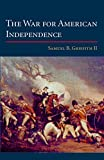 Griffith, Samuel B.: The War for American Independence: From 1760 to the Surrender at Yorktown in 1781