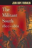 Franklin, John Hope: The Militant South, 1800-1861