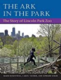 Rosenthal, Mark: The Ark in Park: The Story of Lincoln Park Zoo
