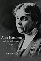 Alice Hamilton: A LIFE IN LETTERS by Barbara…