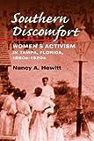 Hewitt, Nancy A: Southern Discomfort: Women's Activism in Tampa, Florida, 1880s-1920s (Women in American History)