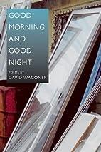 Good Morning and Good Night by David Wagoner