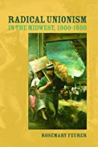 Radical Unionism in the Midwest, 1900-1950…