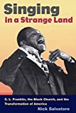 Salvatore, Nick: SINGING IN A STRANGE LAND: C. L. Franklin, the Black Church, and the Transformation of America