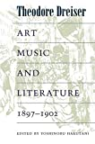 Dreiser, Theodore: Art, Music, and Literature, 1897-1902