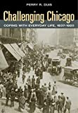 Duis, Perry: Challenging Chicago: Coping With Everyday Life, 1837-1920