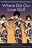George, Nelson: Where Did Our Love Go?: The Rise and Fall of the Motown Sound (Music in American Life)