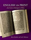 Hotchkiss, Valerie: English in Print from Caxton to Shakespeare to Milton