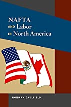 NAFTA and Labor in North America by Norman…
