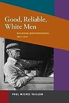 Good, Reliable, White Men: Railroad…
