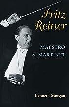 Fritz Reiner, Maestro and Martinet (Music in…