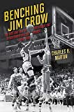 Martin, Charles: Benching Jim Crow: The Rise and Fall of the Color Line in Southern College Sports, 1890-1980 (Sport and Society)