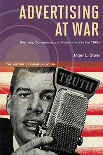 advertising-at-war-business-consumers-and-government-in-the-1940s-history-of-communication