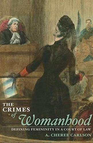 the-crimes-of-womanhood-defining-femininity-in-a-court-of-law