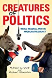 Lempert, Michael: Creatures of Politics: Media, Message, and the American Presidency