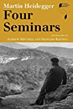 Heidegger, Martin: Four Seminars (Studies in Continental Thought)