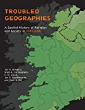 Gregory, Ian N.: Troubled Geographies: A Spatial History of Religion and Society in Ireland (The Spatial Humanities)