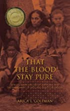 That the Blood Stay Pure: African Americans,…