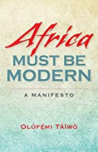 Africa Must Be Modern: A Manifesto by…