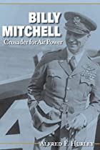 Billy Mitchell: Crusader for Air Power…
