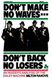 Rakove, Milton L.: Don't Make No Waves-Don't Back No Losers: An Insider's Analysis of the Daley Machine