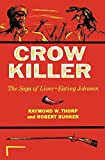 Thorp, Raymond W.: Crow Killer: The Saga of Liver-Eating Johnson