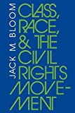 Bloom, Jack M.: Class, Race, and the Civil Rights Movement