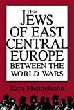 Mendelsohn, Ezra: The Jews of East Central Europe Between the World Wars