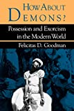 Goodman, Felicitas: How About Demons? Possession and Exorcism in the Modern World