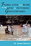 Peterson, M. Jeanne: Family, Love, and Work in the Lives of Victorian Gentlewomen