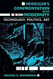 Zimmerman, Michael E.: Heidegger&#39;s Confrontation With Modernity Technology, Politics, and Art