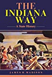 Madison, James H.: The Indiana Way: A State History