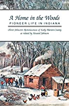 A Home in the Woods: Pioneer Life in Indiana…