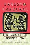 Cardenal, Ernesto: Golden UFOs: The Indian Poems: Los ovnis de oro: Poemas indios